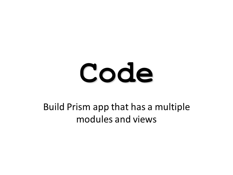 Code Build Prism app that has a multiple modules and views