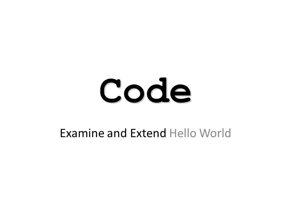 Code Examine and Extend Hello World
