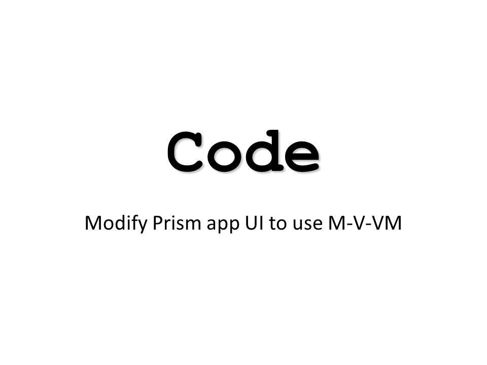 Code Modify Prism app UI to use M-V-VM