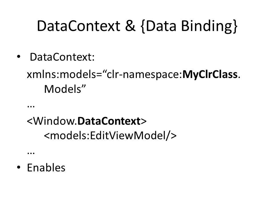 DataContext & {Data Binding} DataContext: xmlns:models= clr-namespace:MyClrClass.