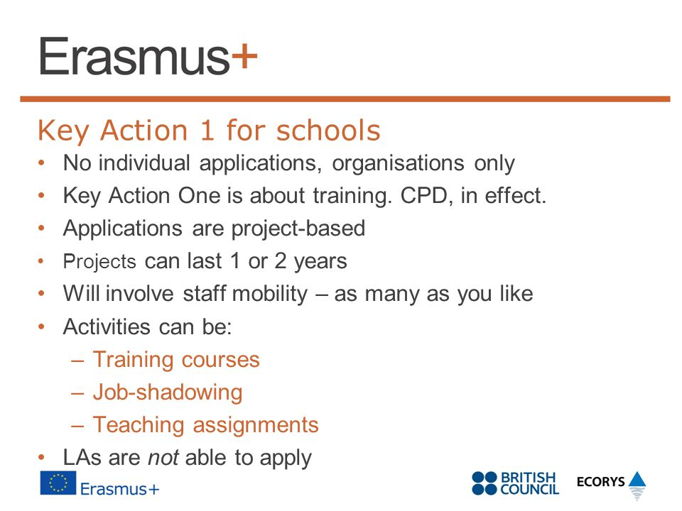 Key Action 1 for schools No individual applications, organisations only Key Action One is about training.
