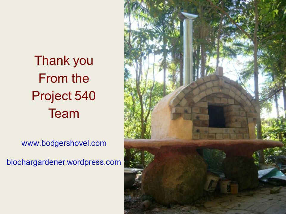Thank you From the Project 540 Team www.bodgershovel.com biochargardener.wordpress.com