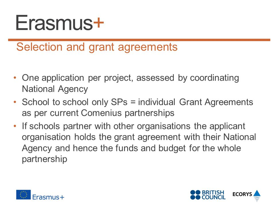 Selection and grant agreements One application per project, assessed by coordinating National Agency School to school only SPs = individual Grant Agre