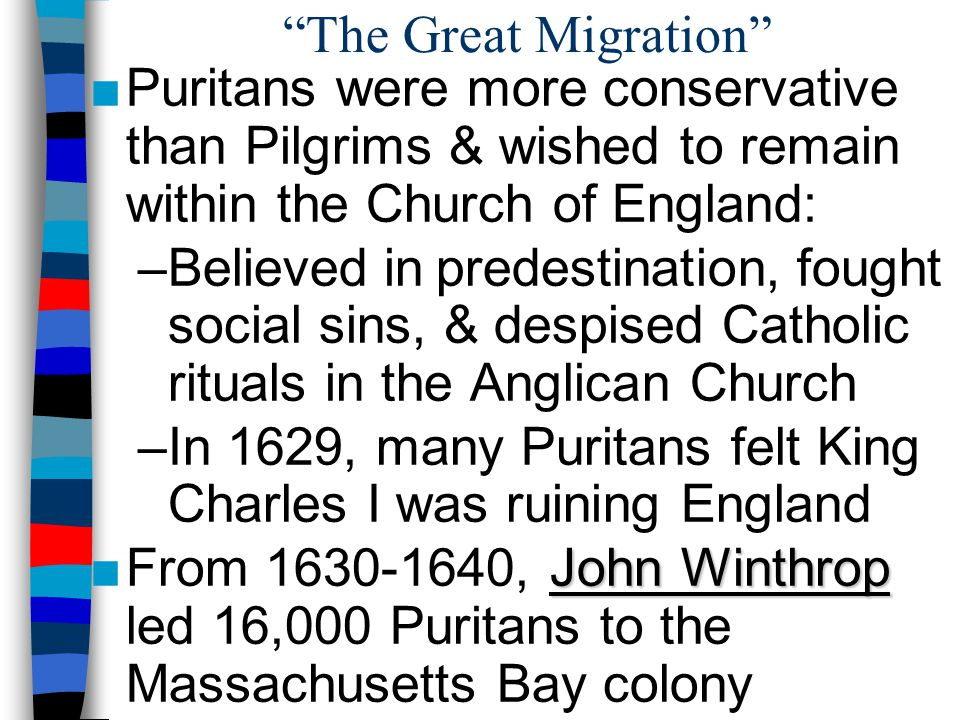 """""""The Great Migration"""" ■Puritans were more conservative than Pilgrims & wished to remain within the Church of England: –Believed in predestination, fou"""