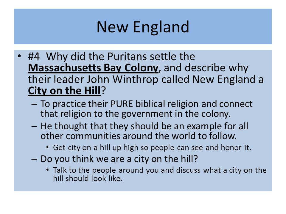 #4Why did the Puritans settle the Massachusetts Bay Colony, and describe why their leader John Winthrop called New England a City on the Hill? – To pr