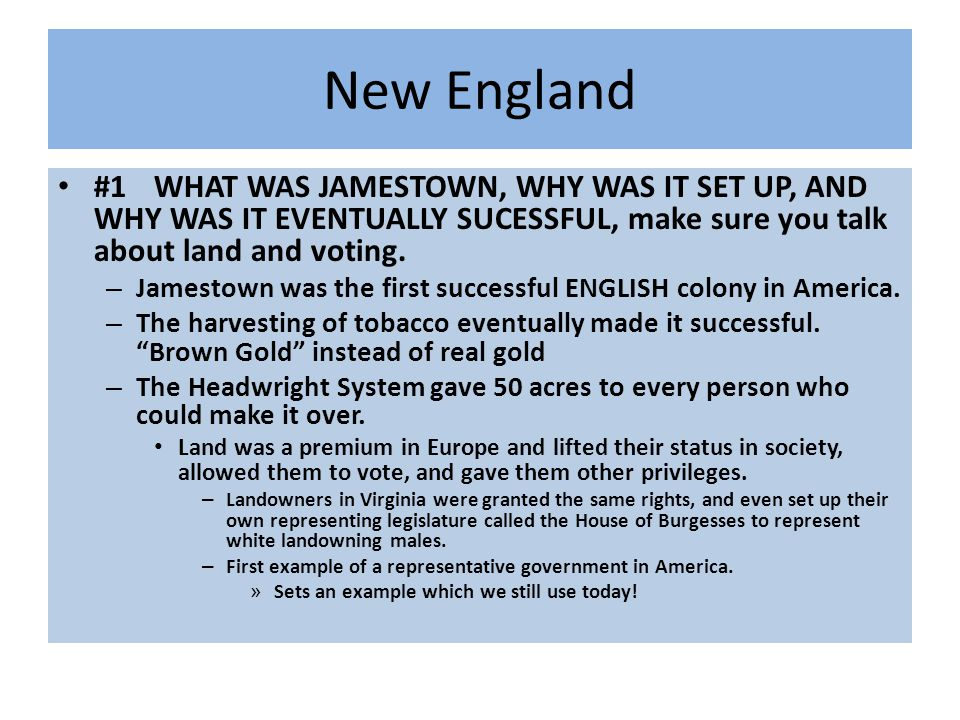 New England #1WHAT WAS JAMESTOWN, WHY WAS IT SET UP, AND WHY WAS IT EVENTUALLY SUCESSFUL, make sure you talk about land and voting. – Jamestown was th
