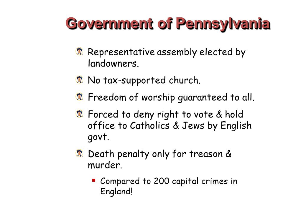 Government of Pennsylvania Representative assembly elected by landowners. No tax-supported church. Freedom of worship guaranteed to all. Forced to den