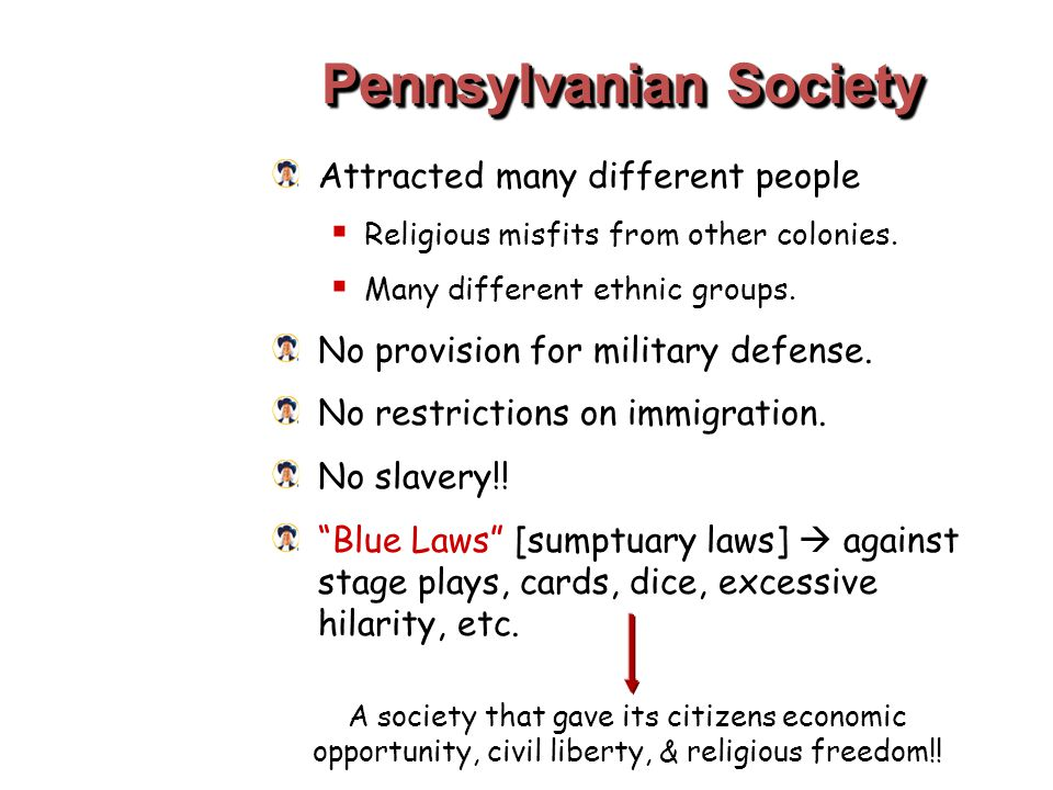 Pennsylvanian Society Attracted many different people  Religious misfits from other colonies.  Many different ethnic groups. No provision for milita