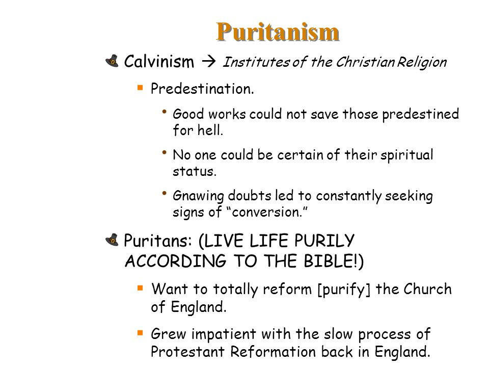 Puritanism Calvinism  Institutes of the Christian Religion  Predestination. Good works could not save those predestined for hell. No one could be ce