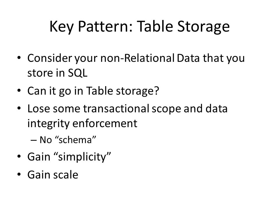 Key Pattern: Table Storage Consider your non-Relational Data that you store in SQL Can it go in Table storage.