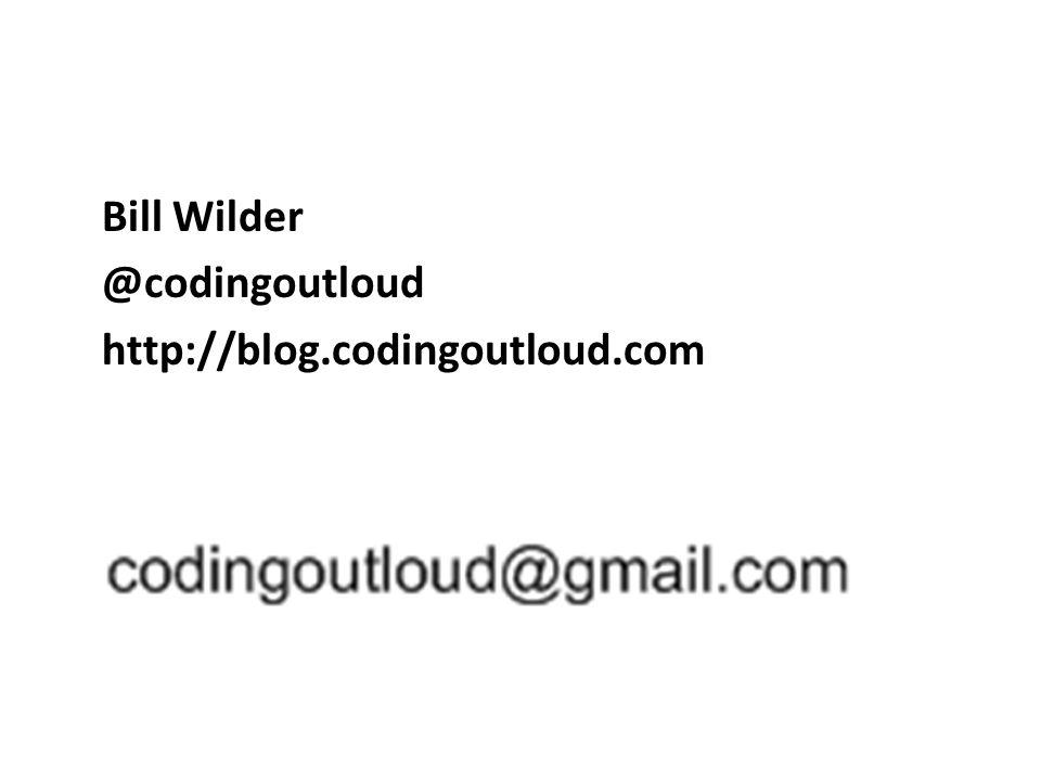 Bill Wilder @codingoutloud http://blog.codingoutloud.com
