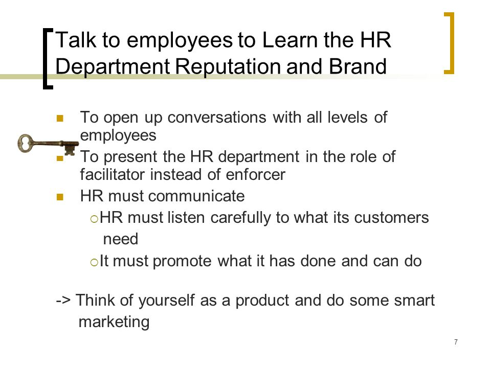 8 The marketing of the HR Department By your actions, processes and programs, you can promote the HR department as a  flexible  adaptable  solutions-oriented partner,  a resource to whom the organisation can turn when it needs problems solved.