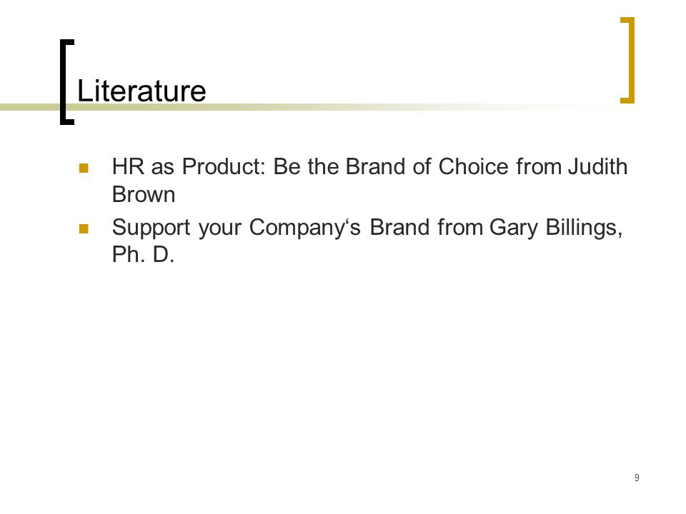 9 Literature HR as Product: Be the Brand of Choice from Judith Brown Support your Company's Brand from Gary Billings, Ph.