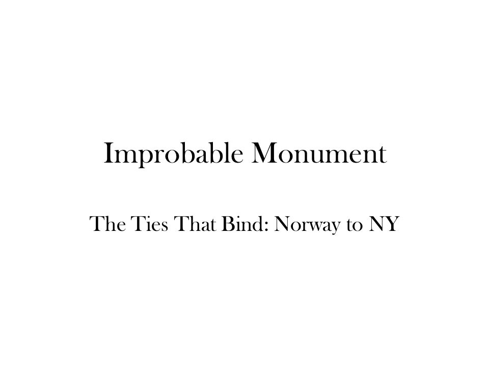 Improbable Monument The Ties That Bind: Norway to NY