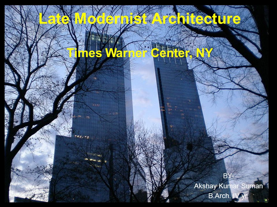 Late Modernist Architecture Times Warner Center, NY BY- Akshay Kumar Suman B.Arch. IV yr.