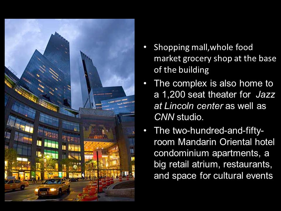 Shopping mall,whole food market grocery shop at the base of the building The complex is also home to a 1,200 seat theater for Jazz at Lincoln center a