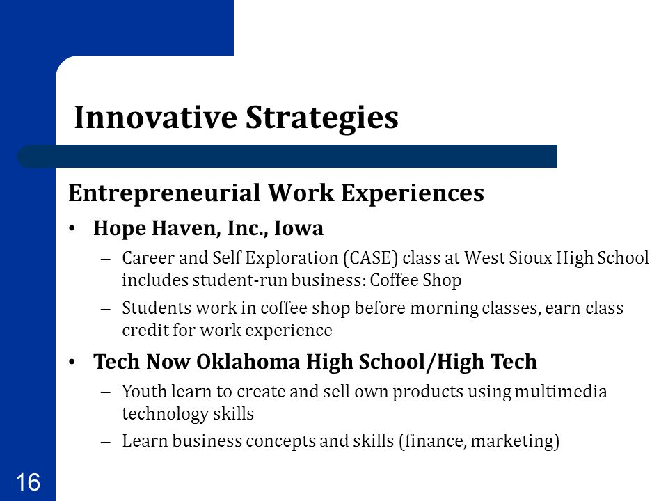16 Entrepreneurial Work Experiences Hope Haven, Inc., Iowa – Career and Self Exploration (CASE) class at West Sioux High School includes student-run b
