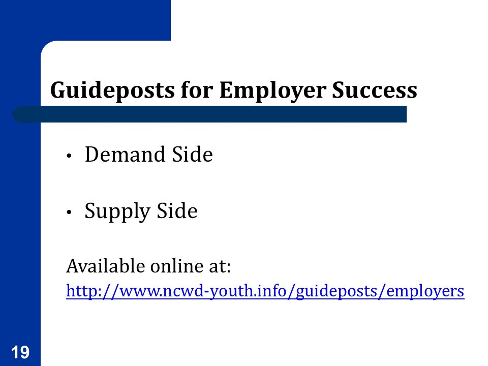 19 Guideposts for Employer Success Demand Side Supply Side Available online at: http://www.ncwd-youth.info/guideposts/employers
