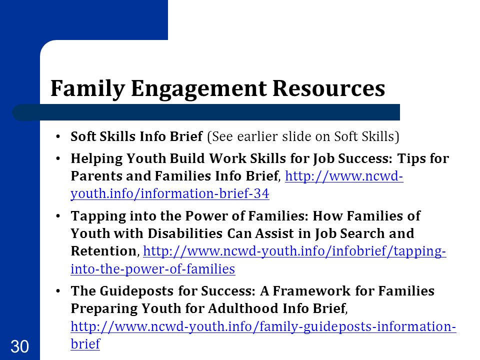 Family Engagement Resources Soft Skills Info Brief (See earlier slide on Soft Skills) Helping Youth Build Work Skills for Job Success: Tips for Parent