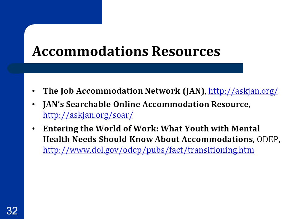 Accommodations Resources The Job Accommodation Network (JAN), http://askjan.org/http://askjan.org/ JAN's Searchable Online Accommodation Resource, htt