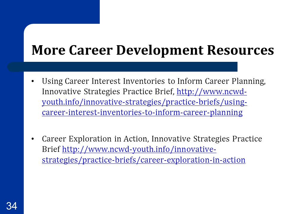More Career Development Resources Using Career Interest Inventories to Inform Career Planning, Innovative Strategies Practice Brief, http://www.ncwd-