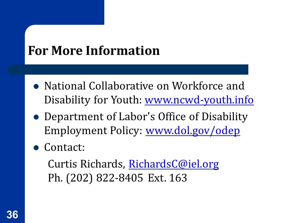 For More Information National Collaborative on Workforce and Disability for Youth: www.ncwd-youth.infowww.ncwd-youth.info Department of Labor's Office