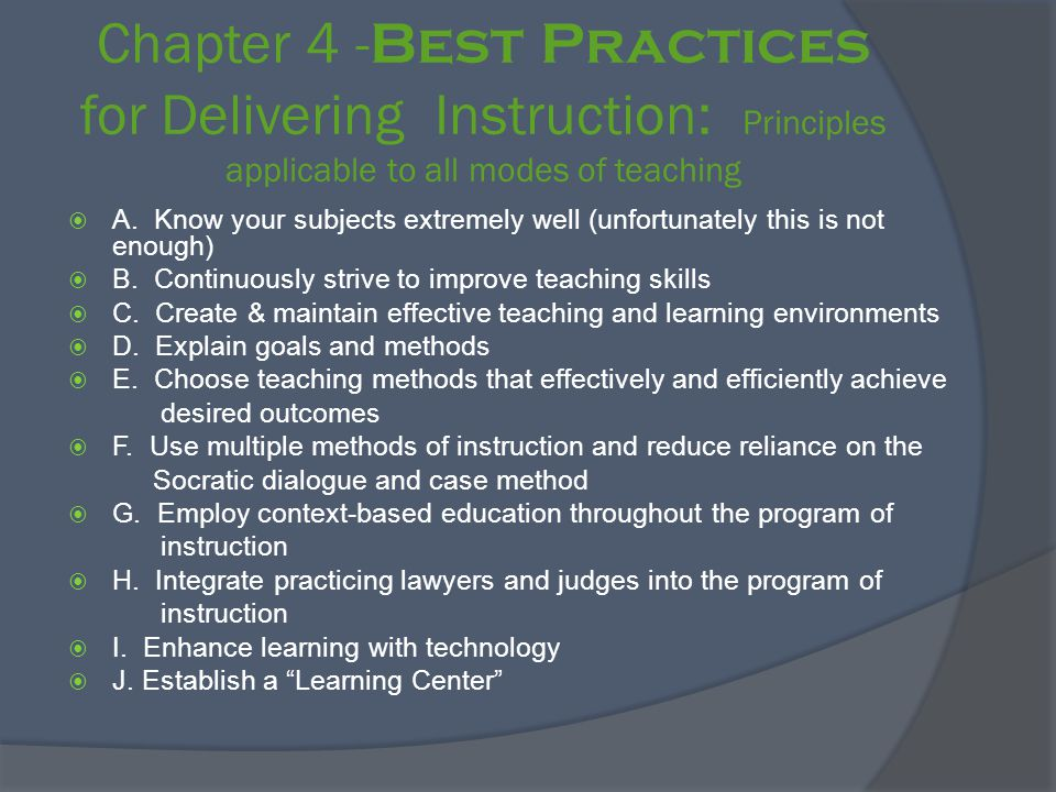 Chapter 4 - Best Practices for Delivering Instruction: Principles applicable to all modes of teaching  A. Know your subjects extremely well (unfortun