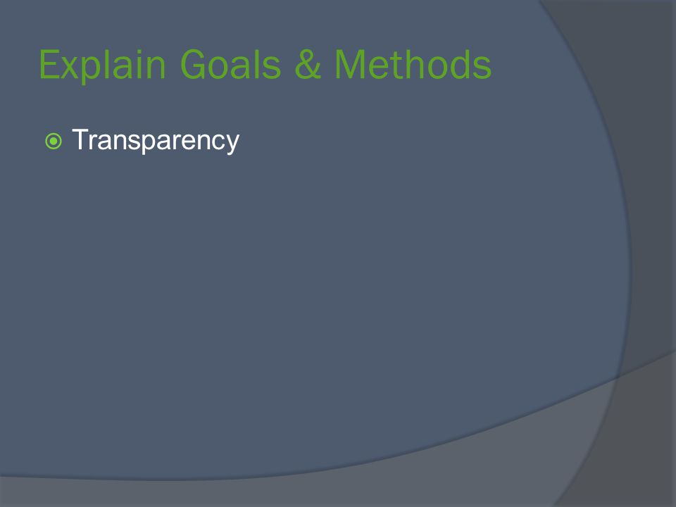 Explain Goals & Methods  Transparency