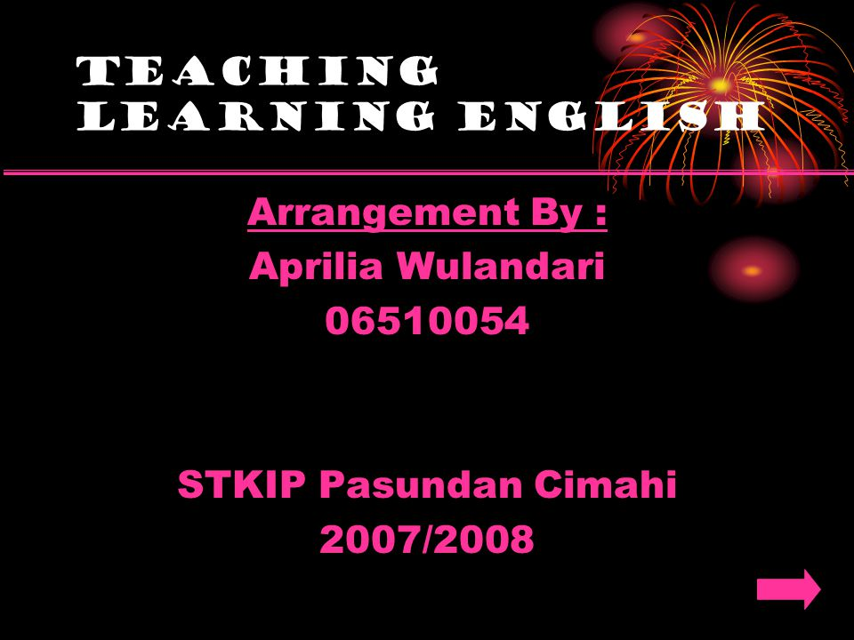 Teaching Learning English Arrangement By : Aprilia Wulandari 06510054 STKIP Pasundan Cimahi 2007/2008