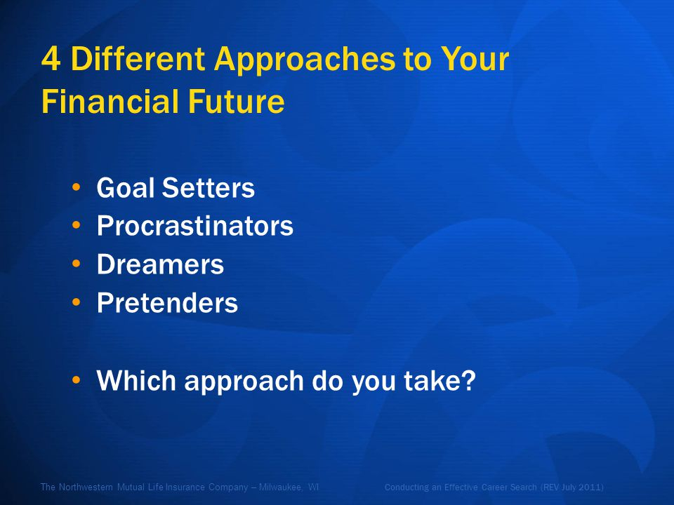 Conducting an Effective Career Search (REV July 2011) The Northwestern Mutual Life Insurance Company – Milwaukee, WI Your Most Important Asset What do you think will be your most valuable asset throughout your life.