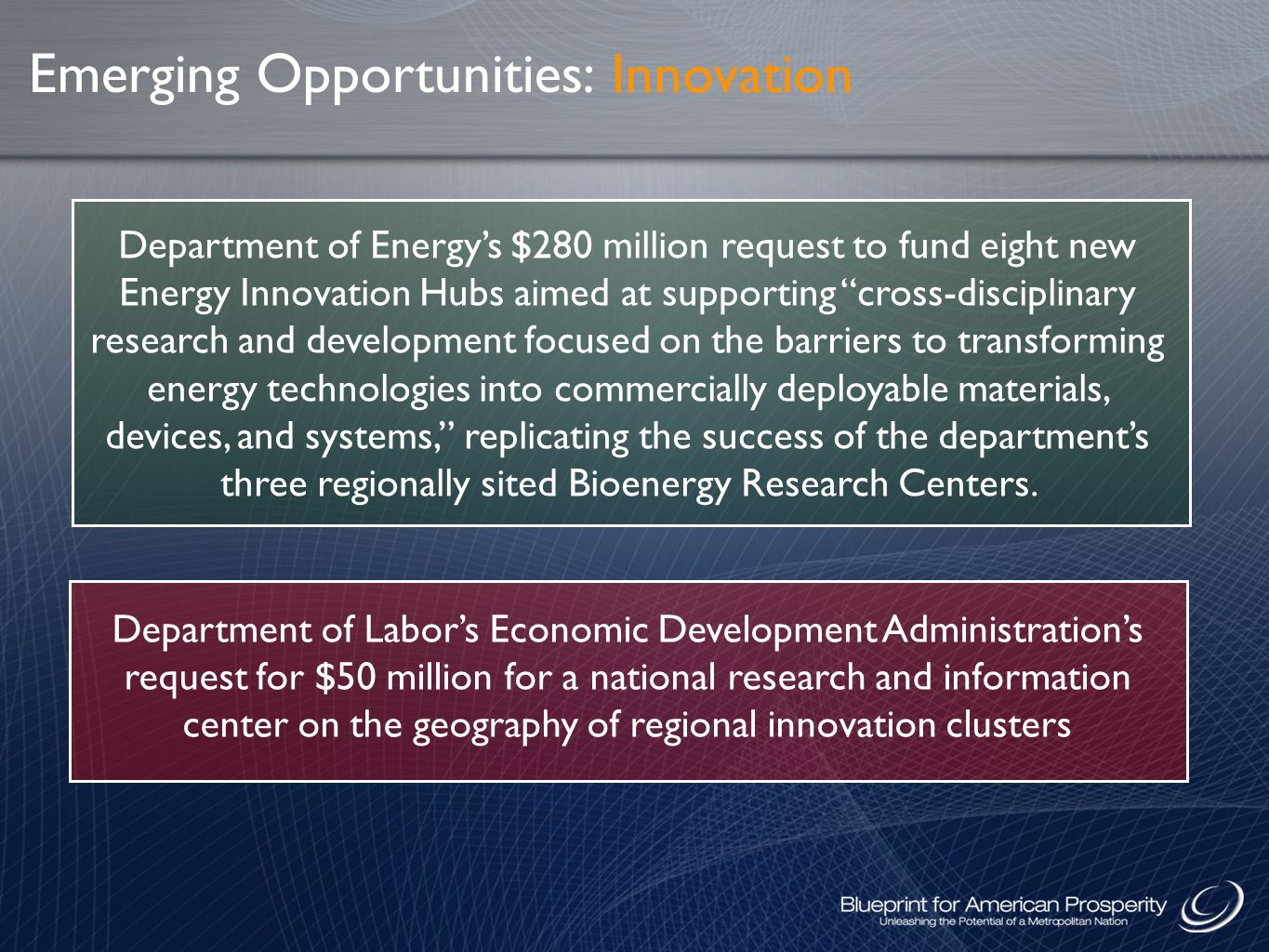 Department of Energy's $280 million request to fund eight new Energy Innovation Hubs aimed at supporting cross-disciplinary research and development focused on the barriers to transforming energy technologies into commercially deployable materials, devices, and systems, replicating the success of the department's three regionally sited Bioenergy Research Centers.