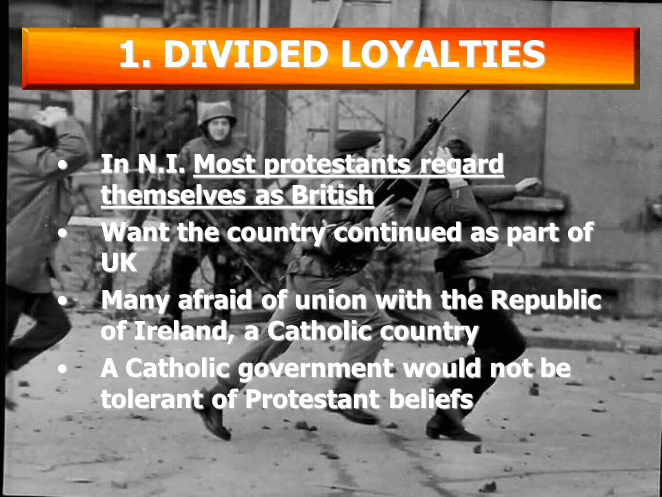 1.Divided Loyalties 2.The Education System 3.Employment 4.Housing 5.Voting THE PROTESTANT-CATHOLIC TENSION