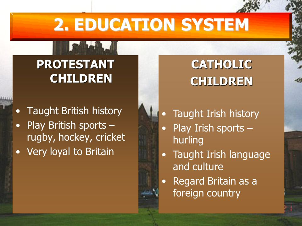 Today, public schools are catered for Protestants onlyToday, public schools are catered for Protestants only Private schools that cater for Catholics PARTLY FUNDED BY GOVERNMENTPrivate schools that cater for Catholics PARTLY FUNDED BY GOVERNMENT 2.