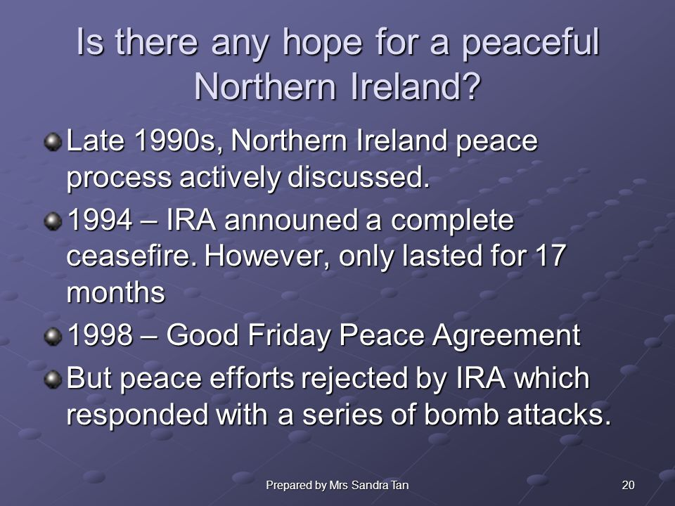 20Prepared by Mrs Sandra Tan Is there any hope for a peaceful Northern Ireland.