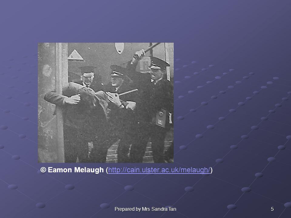 5Prepared by Mrs Sandra Tan © Eamon Melaugh (http://cain.ulster.ac.uk/melaugh/)http://cain.ulster.ac.uk/melaugh/