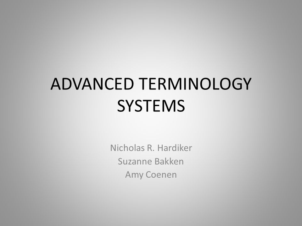 ADVANCED TERMINOLOGY SYSTEMS Nicholas R. Hardiker Suzanne Bakken Amy Coenen
