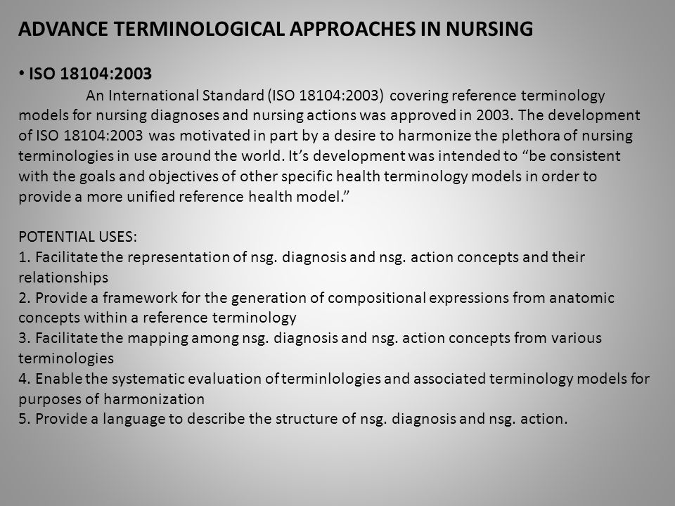 ADVANCE TERMINOLOGICAL APPROACHES IN NURSING ISO 18104:2003 An International Standard (ISO 18104:2003) covering reference terminology models for nursi