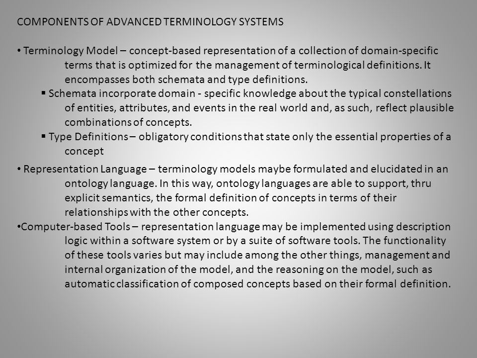 COMPONENTS OF ADVANCED TERMINOLOGY SYSTEMS Terminology Model – concept-based representation of a collection of domain-specific terms that is optimized