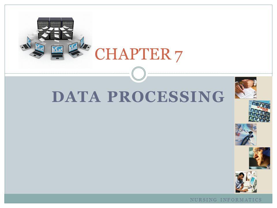 DATA PROCESSING CHAPTER 7 NURSING INFORMATICS