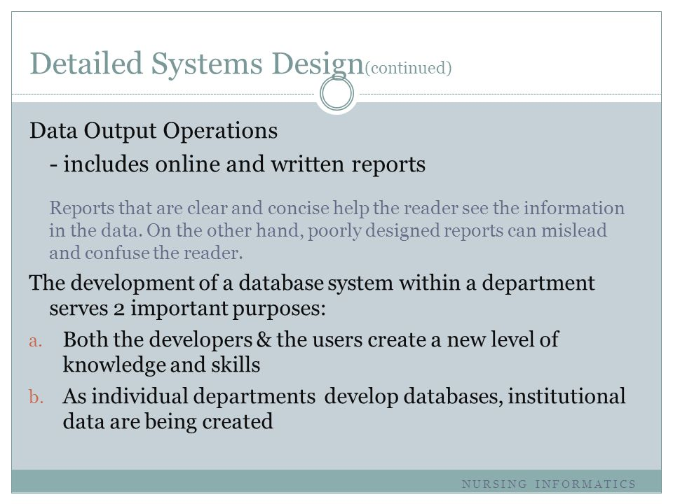 Detailed Systems Design (continued) Data Output Operations - includes online and written reports Reports that are clear and concise help the reader se