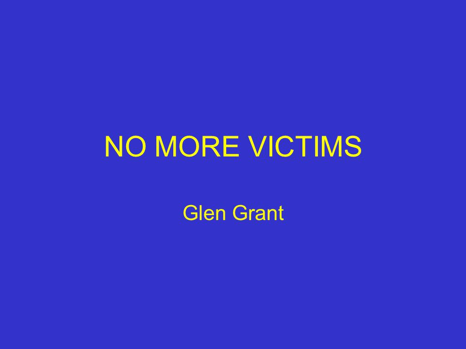NO MORE VICTIMS Glen Grant