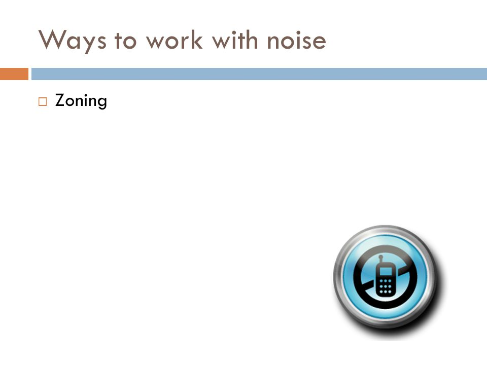 Ways to work with noise  Zoning