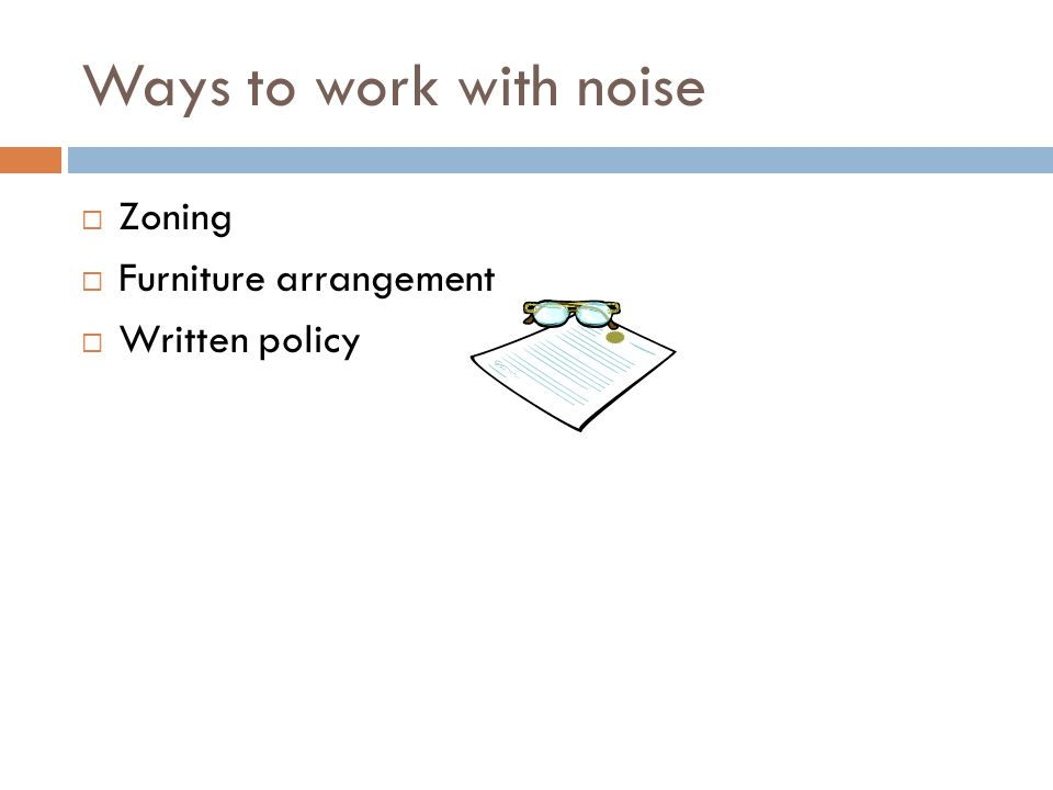 Ways to work with noise  Zoning  Furniture arrangement  Written policy