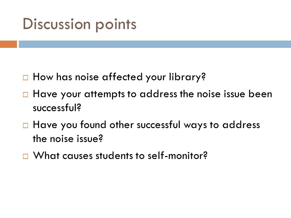 Discussion points  How has noise affected your library?  Have your attempts to address the noise issue been successful?  Have you found other succe