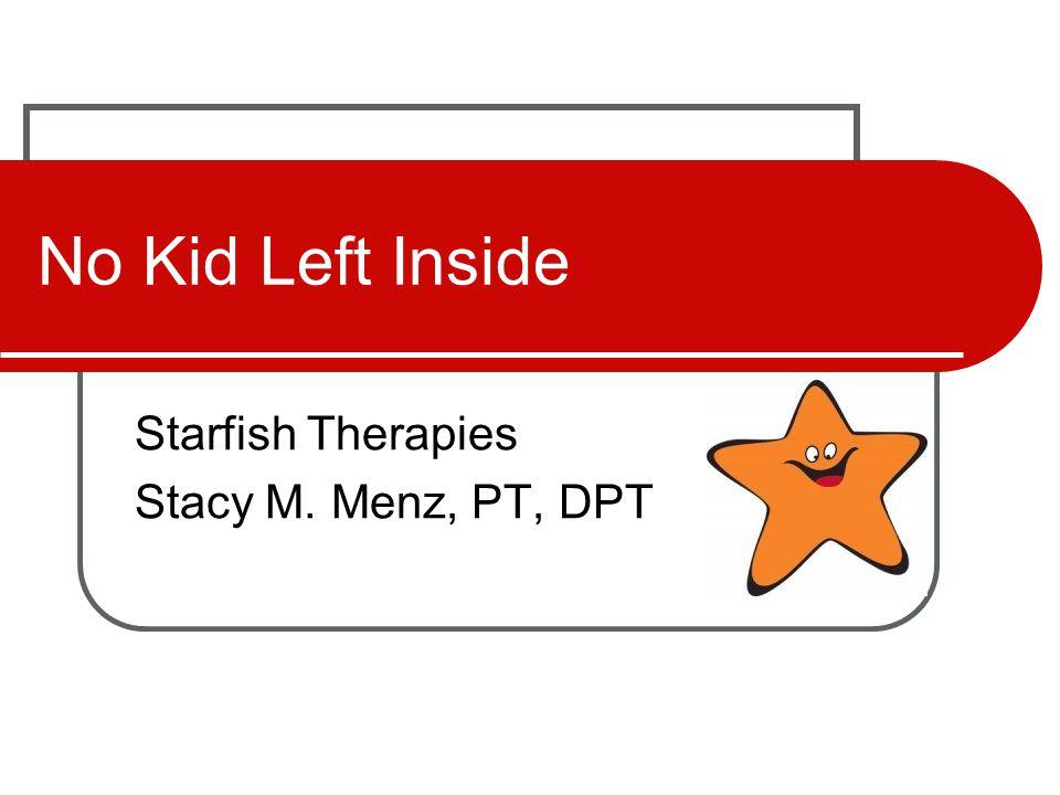 No Kid Left Inside Starfish Therapies Stacy M. Menz, PT, DPT