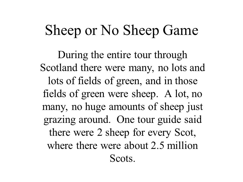 Sheep or No Sheep Game During the entire tour through Scotland there were many, no lots and lots of fields of green, and in those fields of green were sheep.