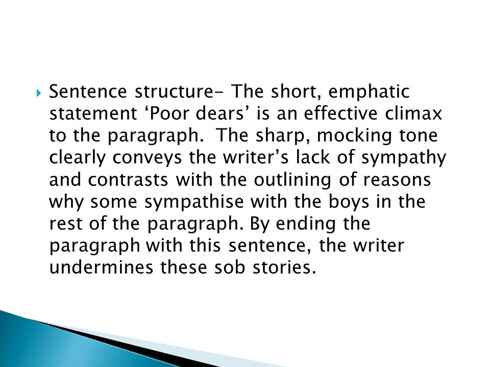  Sentence structure- The short, emphatic statement 'Poor dears' is an effective climax to the paragraph. The sharp, mocking tone clearly conveys the
