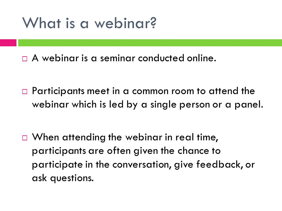 What is a webinar.  A webinar is a seminar conducted online.