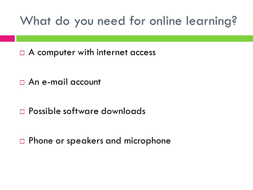What do you need for online learning.