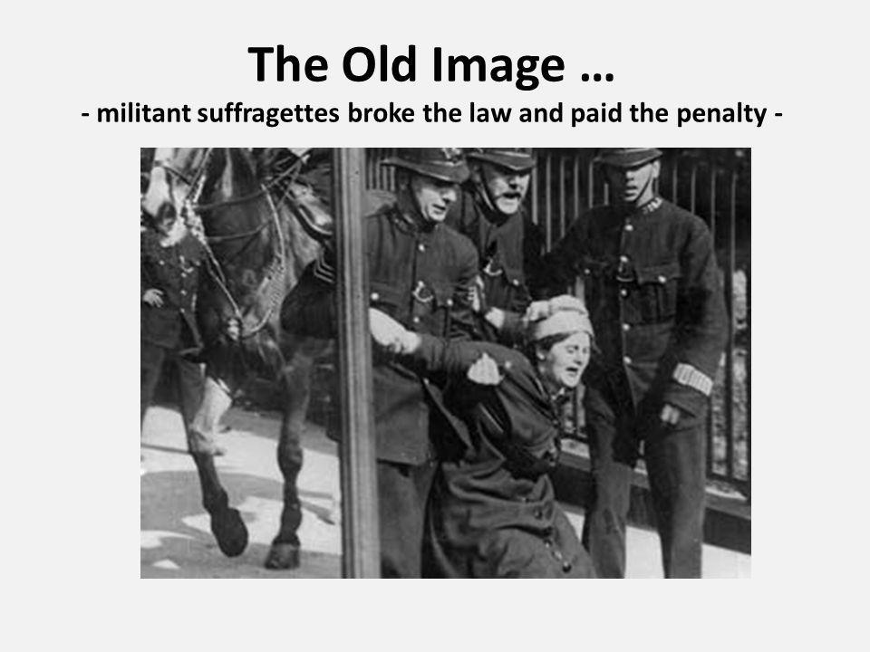 The Old Image … - militant suffragettes broke the law and paid the penalty -